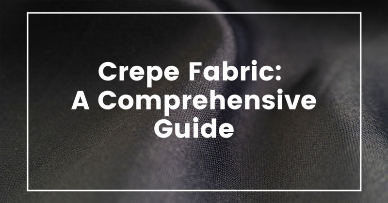 Crepe Fabric: A Comprehensive Guide