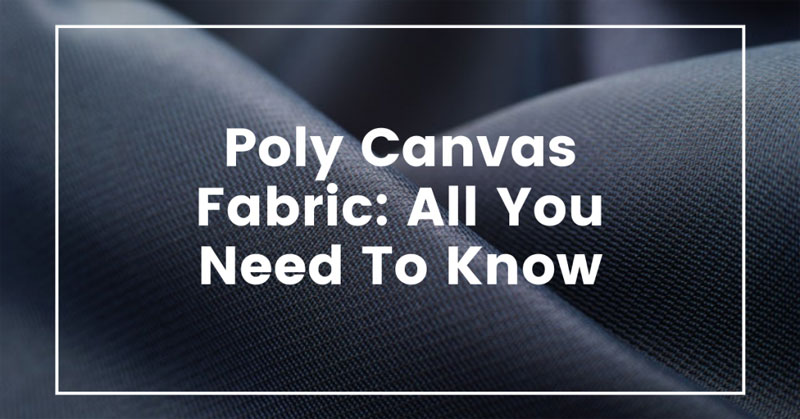 Poly Canvas Fabric: All You Need To Know