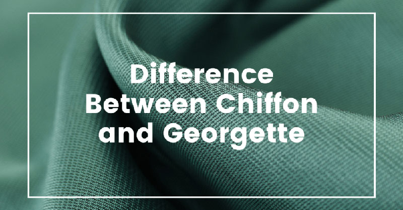 Difference between Chiffon and Georgette